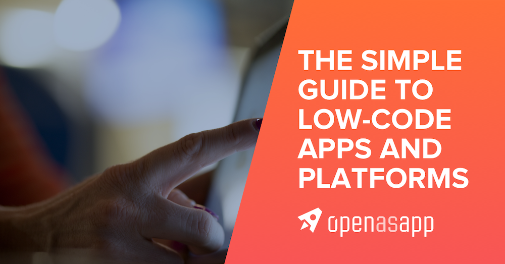 The Simple Guide To Low-Code Apps And Platforms
